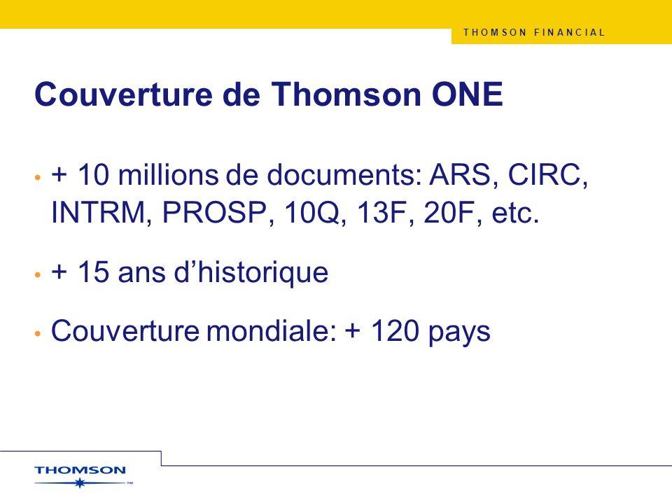 T H O M S O N F I N A N C I A L Couverture de Thomson ONE + 10 millions de documents: ARS, CIRC, INTRM, PROSP, 10Q, 13F, 20F, etc. + 15 ans dhistoriqu