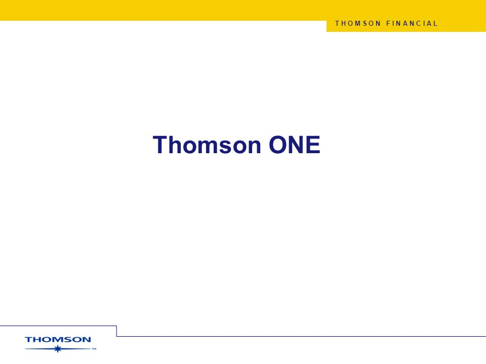 T H O M S O N F I N A N C I A L Thomson ONE