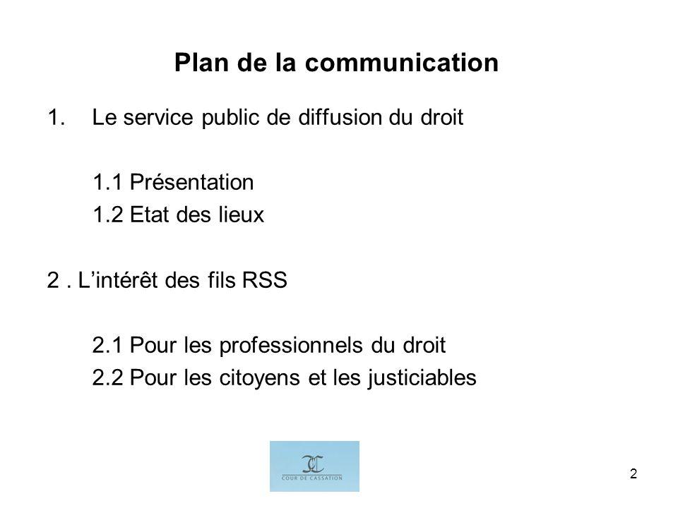 I.G.2 Plan de la communication 1.Le service public de diffusion du droit 1.1 Présentation 1.2 Etat des lieux 2. Lintérêt des fils RSS 2.1 Pour les pro