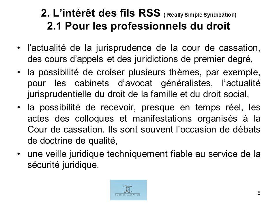 I.G.5 2. Lintérêt des fils RSS ( Really Simple Syndication) 2.1 Pour les professionnels du droit lactualité de la jurisprudence de la cour de cassatio