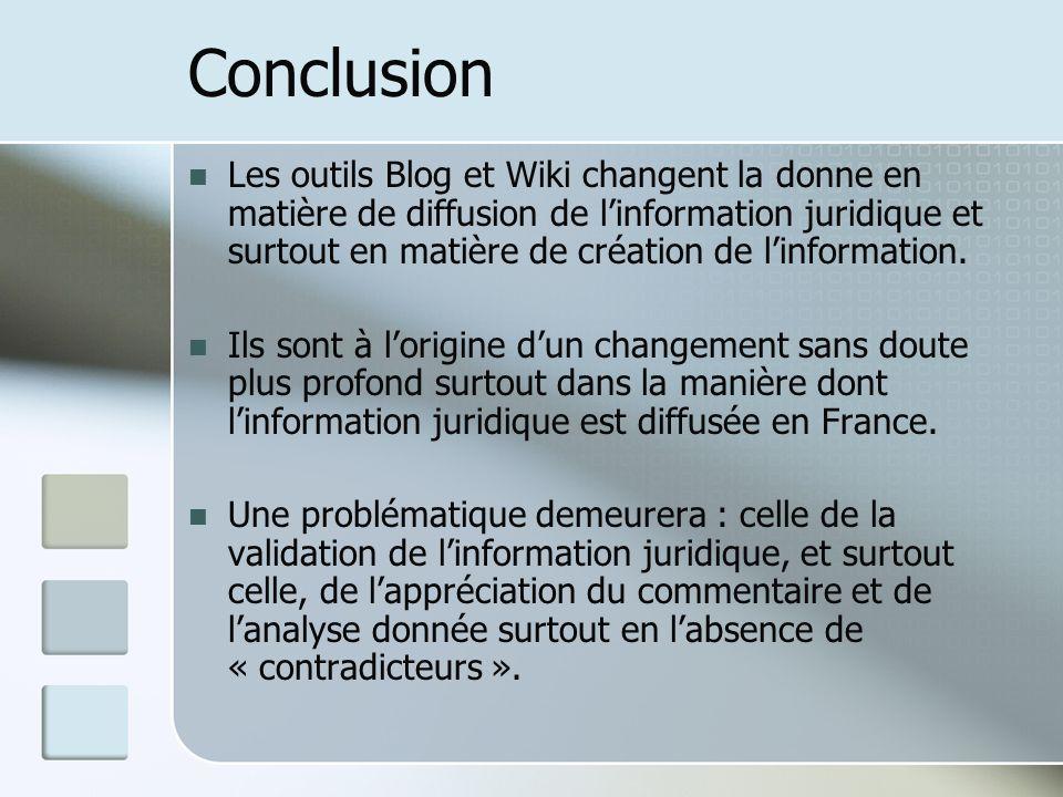 Conclusion Les outils Blog et Wiki changent la donne en matière de diffusion de linformation juridique et surtout en matière de création de linformation.