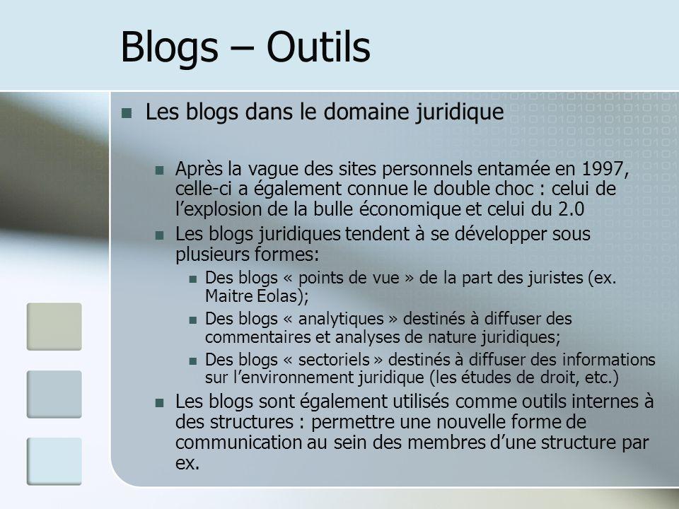 Blogs – Outils Les blogs dans le domaine juridique Après la vague des sites personnels entamée en 1997, celle-ci a également connue le double choc : celui de lexplosion de la bulle économique et celui du 2.0 Les blogs juridiques tendent à se développer sous plusieurs formes: Des blogs « points de vue » de la part des juristes (ex.