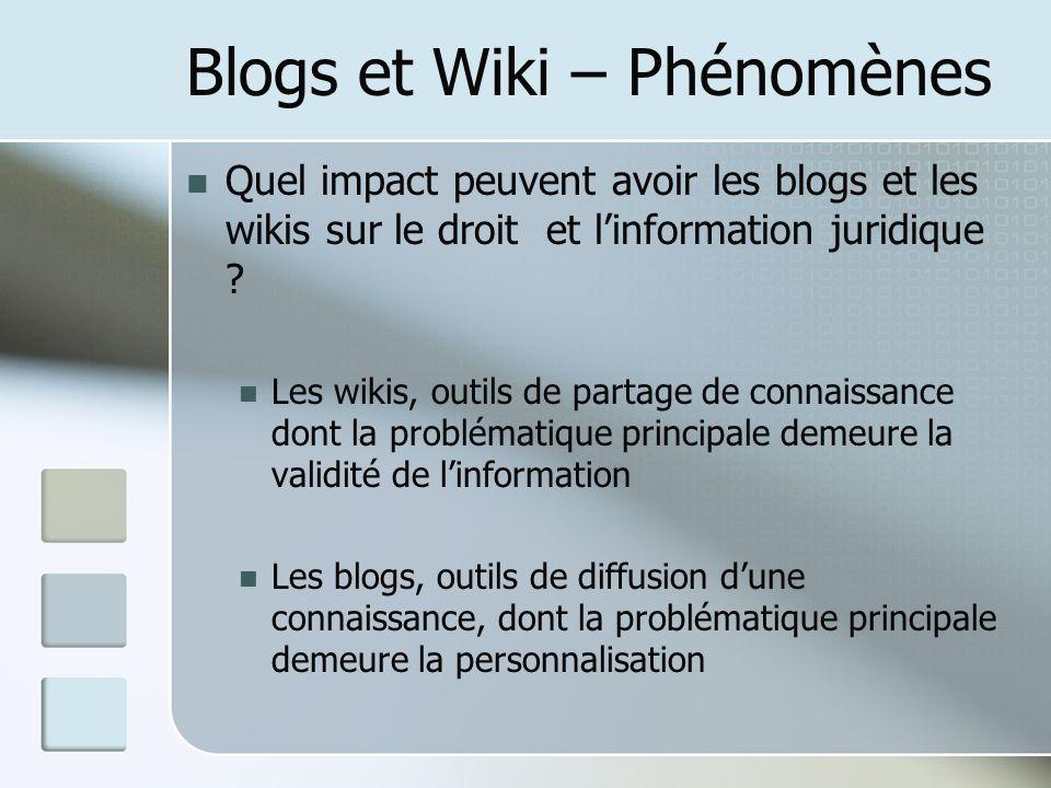 Blogs et Wiki – Phénomènes Quel impact peuvent avoir les blogs et les wikis sur le droit et linformation juridique .