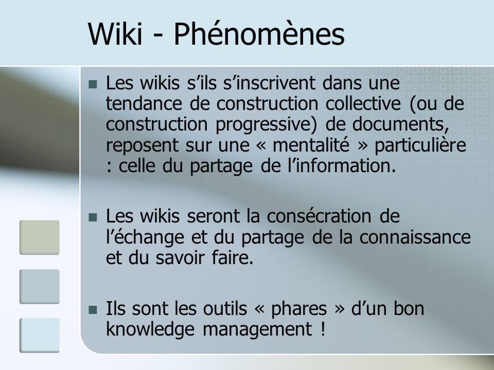 Wiki - Phénomènes Les wikis sils sinscrivent dans une tendance de construction collective (ou de construction progressive) de documents, reposent sur une « mentalité » particulière : celle du partage de linformation.