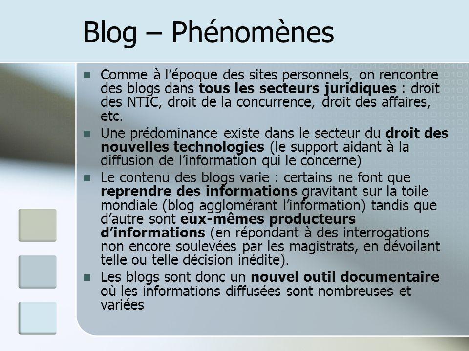 Blog – Phénomènes Comme à lépoque des sites personnels, on rencontre des blogs dans tous les secteurs juridiques : droit des NTIC, droit de la concurrence, droit des affaires, etc.