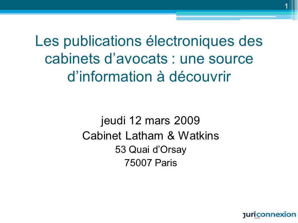 Les publications électroniques des cabinets davocats : une source dinformation à découvrir jeudi 12 mars 2009 Cabinet Latham & Watkins 53 Quai dOrsay