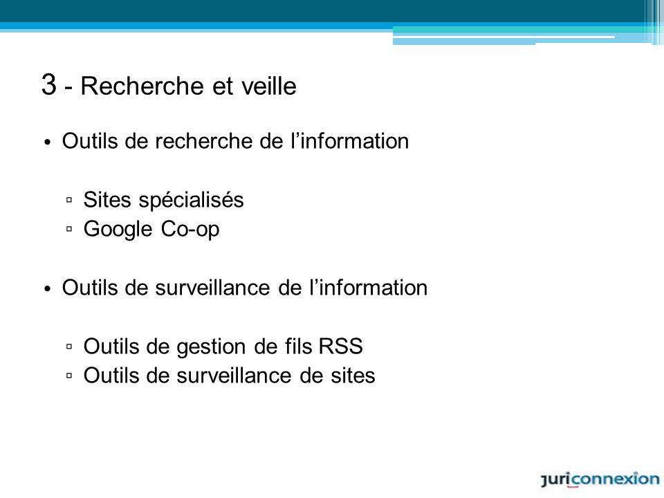 3 - Recherche et veille Outils de recherche de linformation Sites spécialisés Google Co-op Outils de surveillance de linformation Outils de gestion de