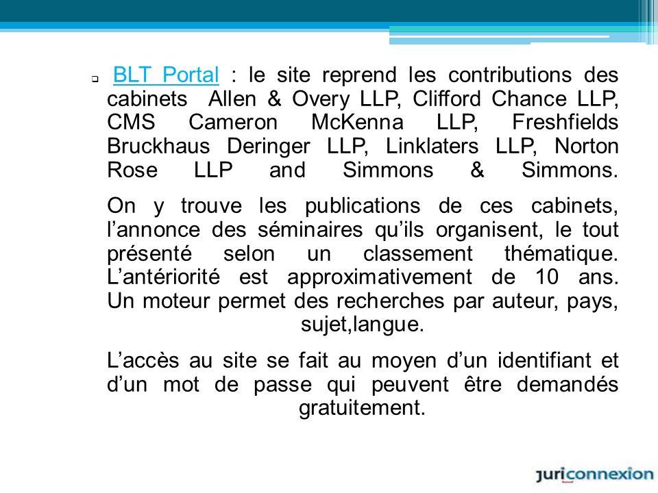 BLT Portal : le site reprend les contributions des cabinets Allen & Overy LLP, Clifford Chance LLP, CMS Cameron McKenna LLP, Freshfields Bruckhaus Der