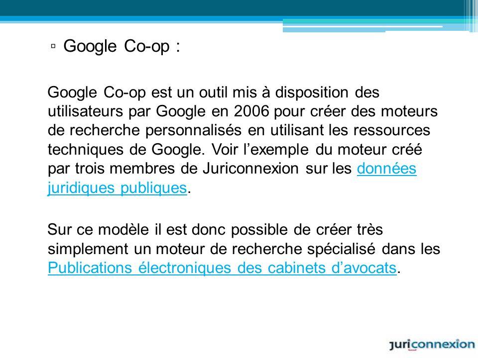 Google Co-op : Google Co-op est un outil mis à disposition des utilisateurs par Google en 2006 pour créer des moteurs de recherche personnalisés en ut