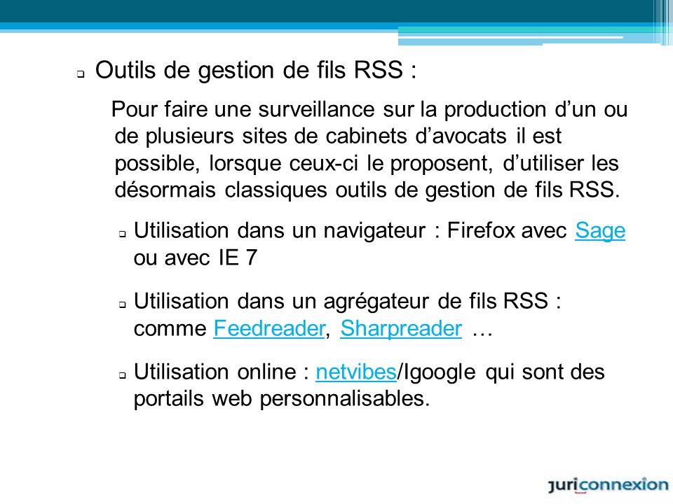Outils de gestion de fils RSS : Pour faire une surveillance sur la production dun ou de plusieurs sites de cabinets davocats il est possible, lorsque