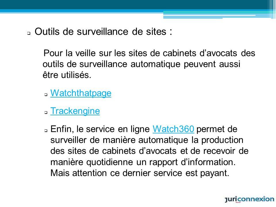 Outils de surveillance de sites : Pour la veille sur les sites de cabinets davocats des outils de surveillance automatique peuvent aussi être utilisés