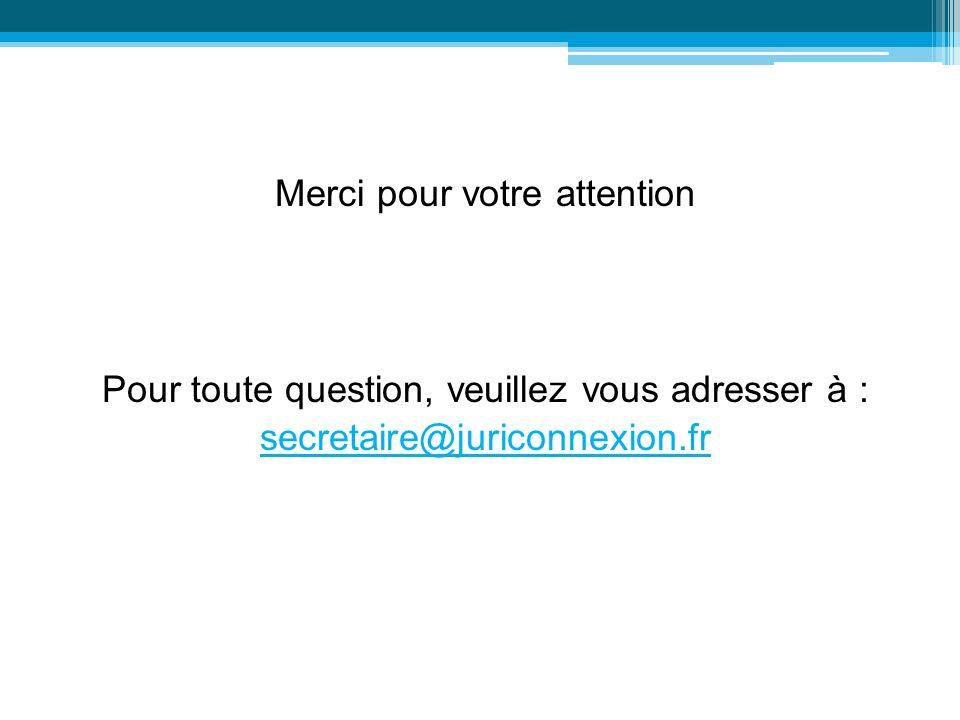 Merci pour votre attention Pour toute question, veuillez vous adresser à : secretaire@juriconnexion.fr 26