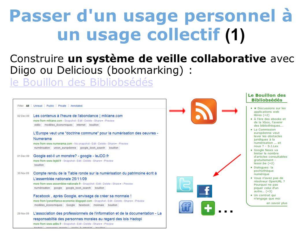 Passer d un usage personnel à un usage collectif (1) Construire un système de veille collaborative avec Diigo ou Delicious (bookmarking) : le Bouillon des Bibliobsédés...