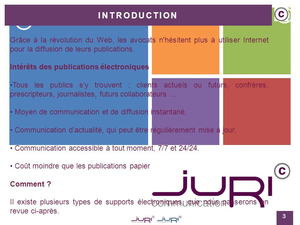 INTRODUCTION 3 Grâce à la révolution du Web, les avocats n hésitent plus à utiliser Internet pour la diffusion de leurs publications.