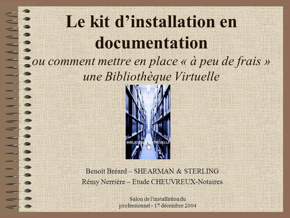 Salon de l'installation du professionnel - 17 décembre 2004 Le kit dinstallation en documentation ou comment mettre en place « à peu de frais » une Bi
