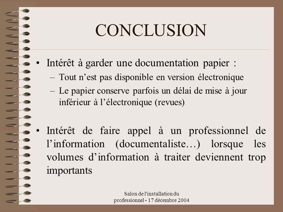 Salon de l'installation du professionnel - 17 décembre 2004 CONCLUSION Intérêt à garder une documentation papier : –Tout nest pas disponible en versio