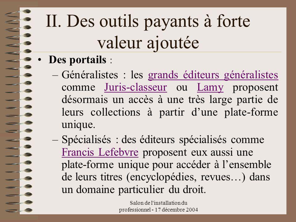 Salon de l'installation du professionnel - 17 décembre 2004 II. Des outils payants à forte valeur ajoutée Des portails : –Généralistes : les grands éd
