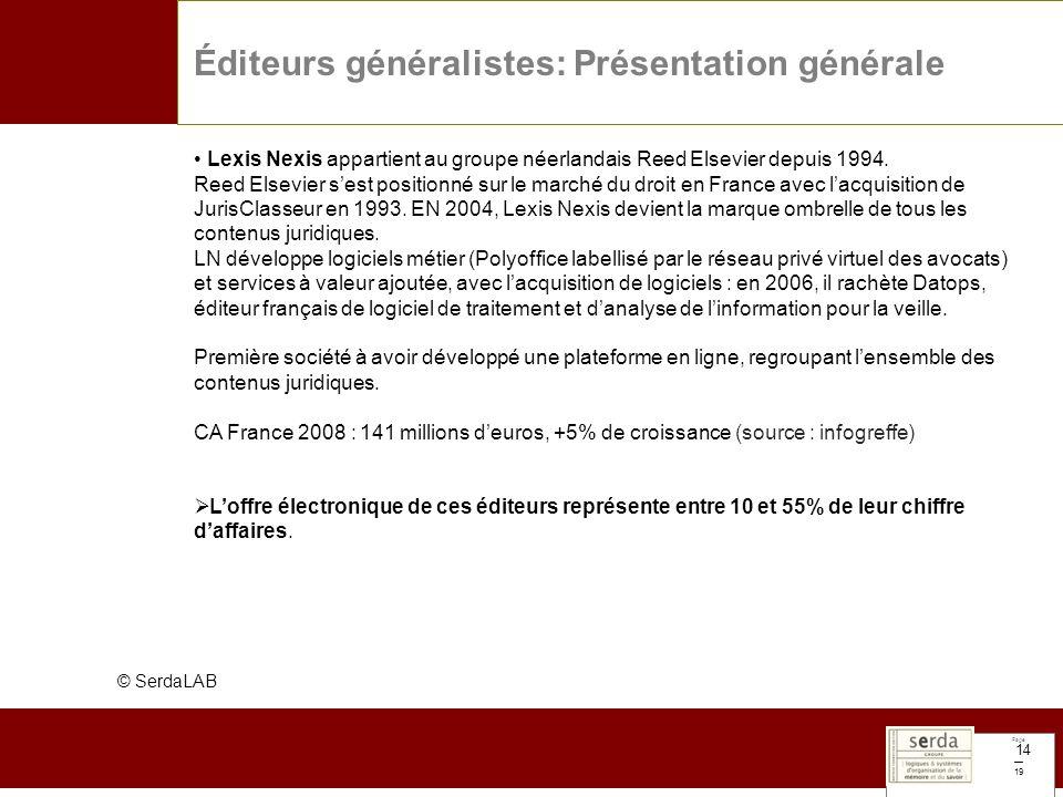 Page 19 14 © SerdaLAB Éditeurs généralistes: Présentation générale Lexis Nexis appartient au groupe néerlandais Reed Elsevier depuis 1994. Reed Elsevi