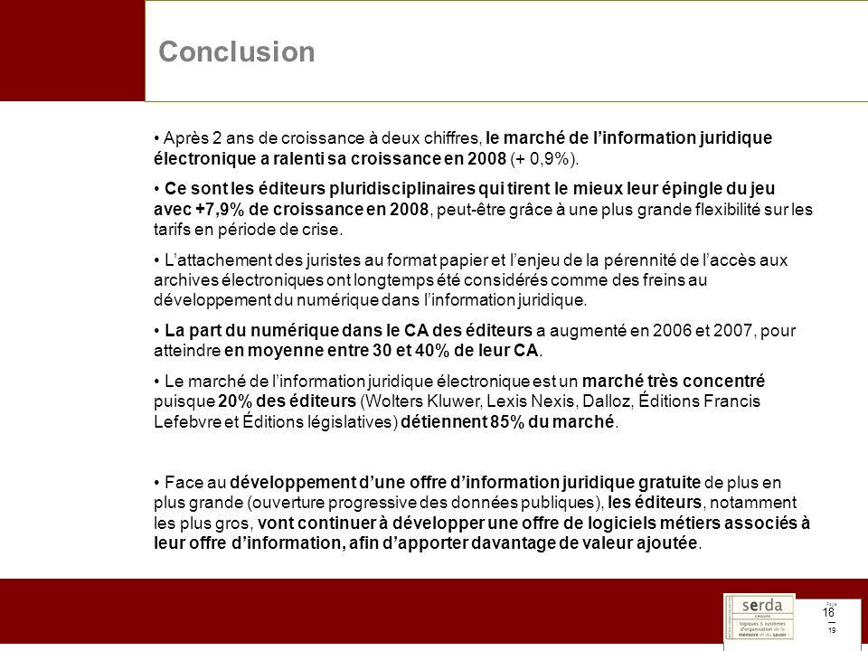 Page 19 18 Conclusion Après 2 ans de croissance à deux chiffres, le marché de linformation juridique électronique a ralenti sa croissance en 2008 (+ 0,9%).