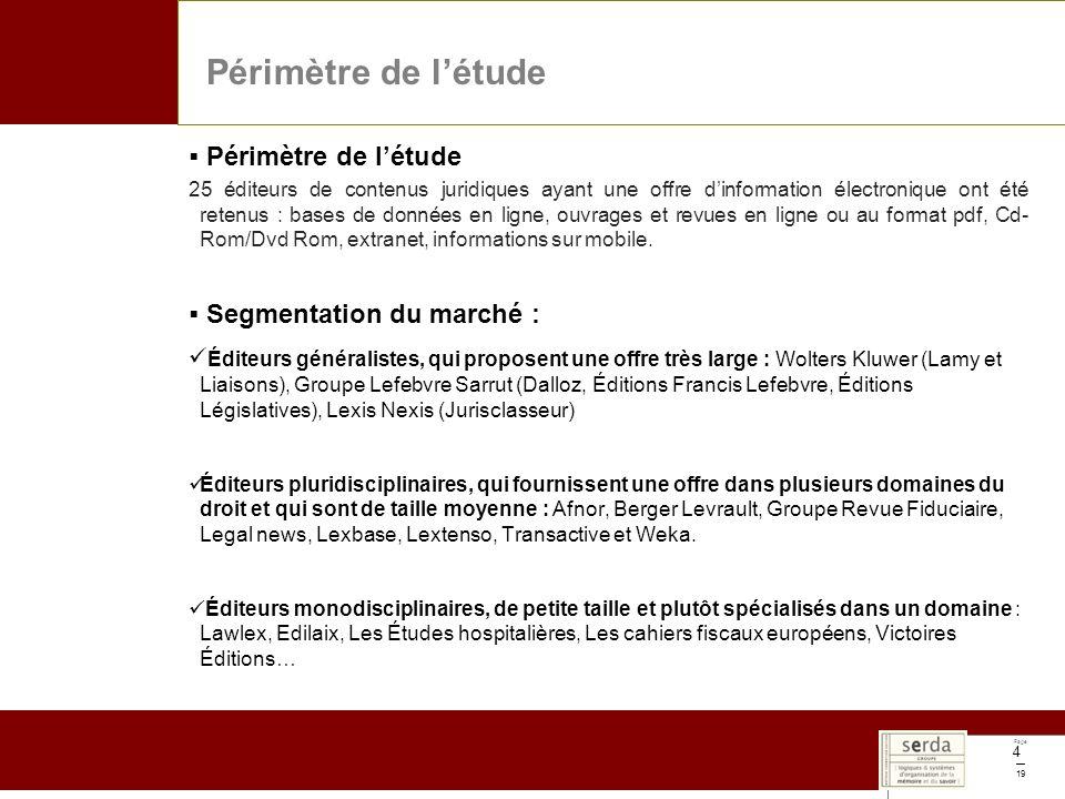 Page 19 4 Périmètre de létude 25 éditeurs de contenus juridiques ayant une offre dinformation électronique ont été retenus : bases de données en ligne, ouvrages et revues en ligne ou au format pdf, Cd- Rom/Dvd Rom, extranet, informations sur mobile.