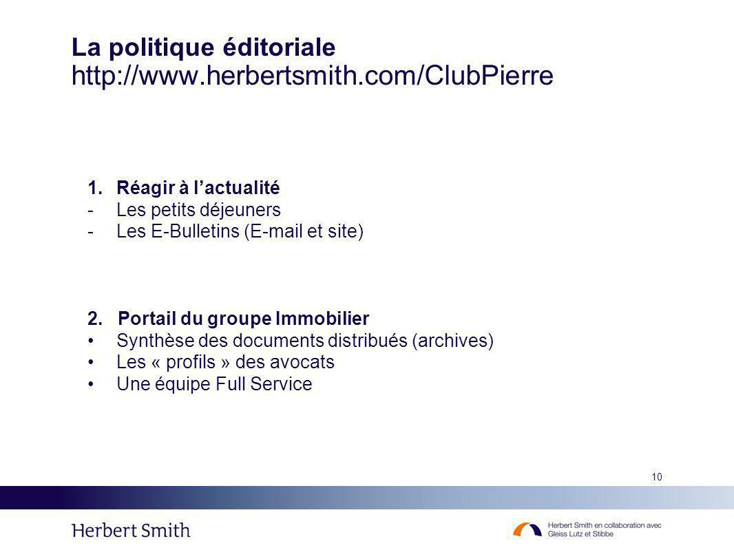 10 La politique éditoriale http://www.herbertsmith.com/ClubPierre 1.Réagir à lactualité -Les petits déjeuners -Les E-Bulletins (E-mail et site) 2. Por