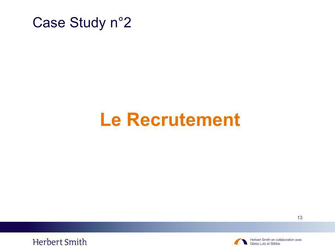13 Case Study n°2 Le Recrutement