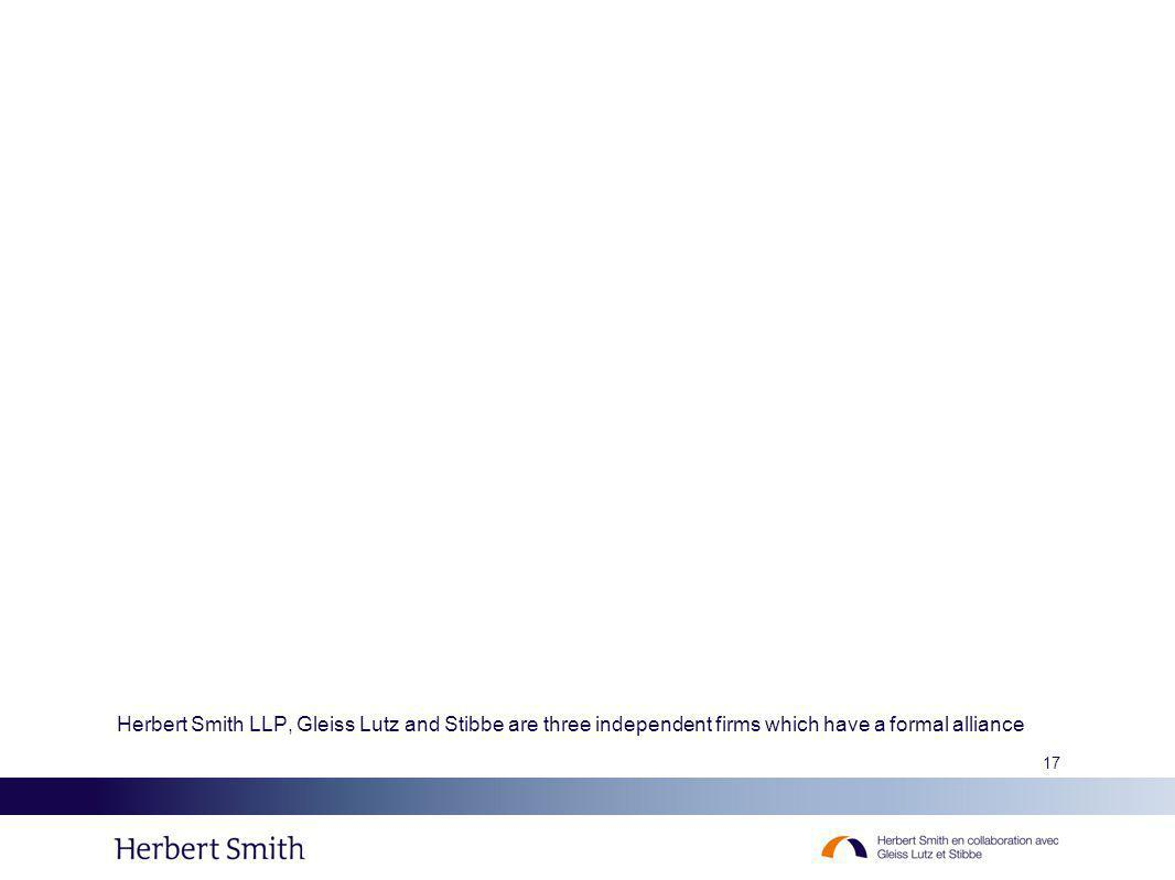 17 Herbert Smith LLP, Gleiss Lutz and Stibbe are three independent firms which have a formal alliance