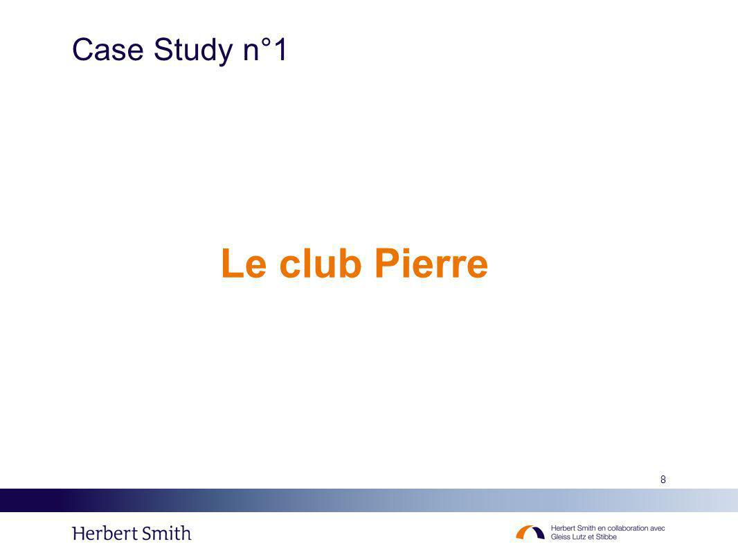 8 Case Study n°1 Le club Pierre