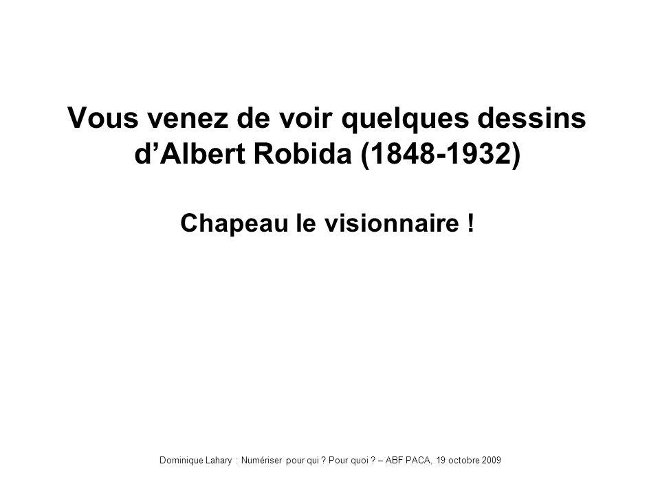 Vous venez de voir quelques dessins dAlbert Robida (1848-1932) Chapeau le visionnaire !