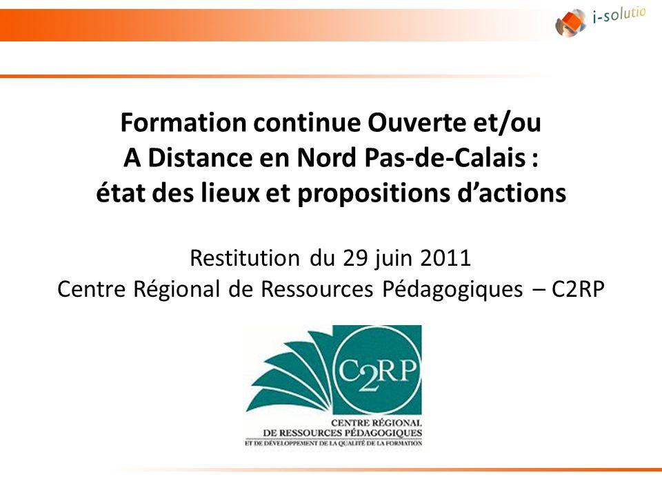 Formation continue Ouverte et/ou A Distance en Nord Pas-de-Calais : état des lieux et propositions dactions Restitution du 29 juin 2011 Centre Régiona