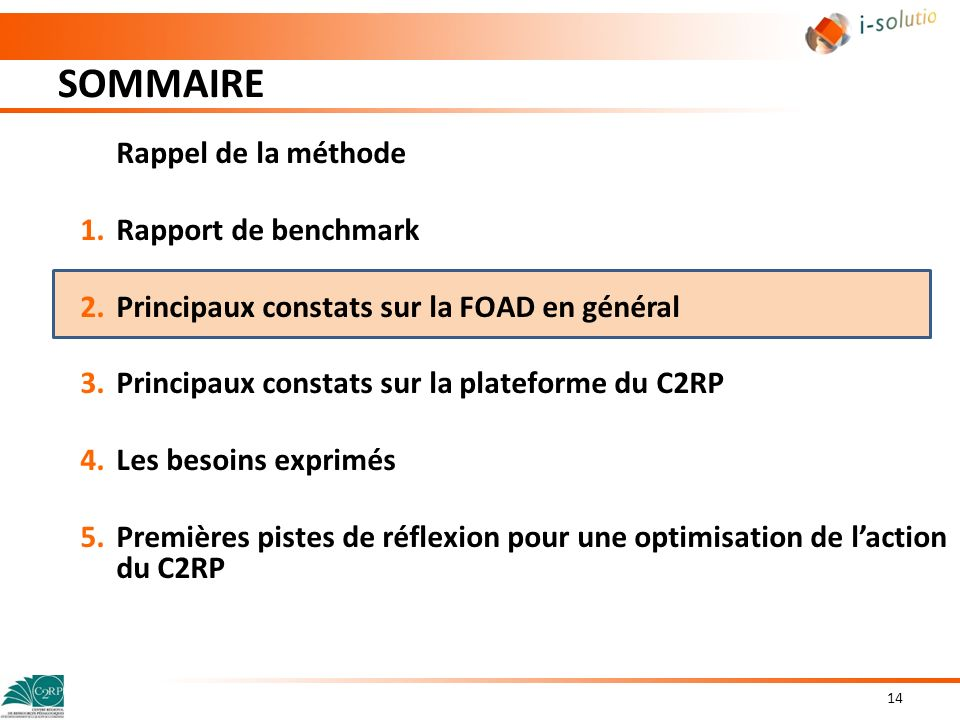 SOMMAIRE 14 Rappel de la méthode 1.Rapport de benchmark 2.Principaux constats sur la FOAD en général 3.Principaux constats sur la plateforme du C2RP 4