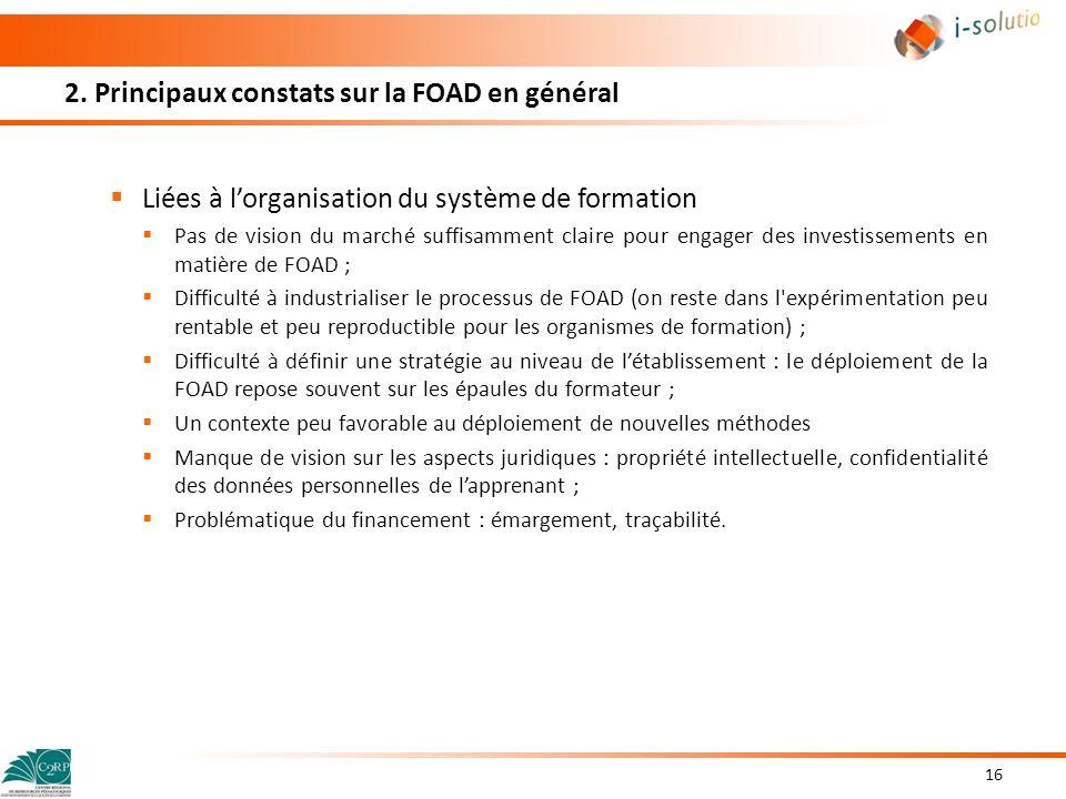 2. Principaux constats sur la FOAD en général Liées à lorganisation du système de formation Pas de vision du marché suffisamment claire pour engager d