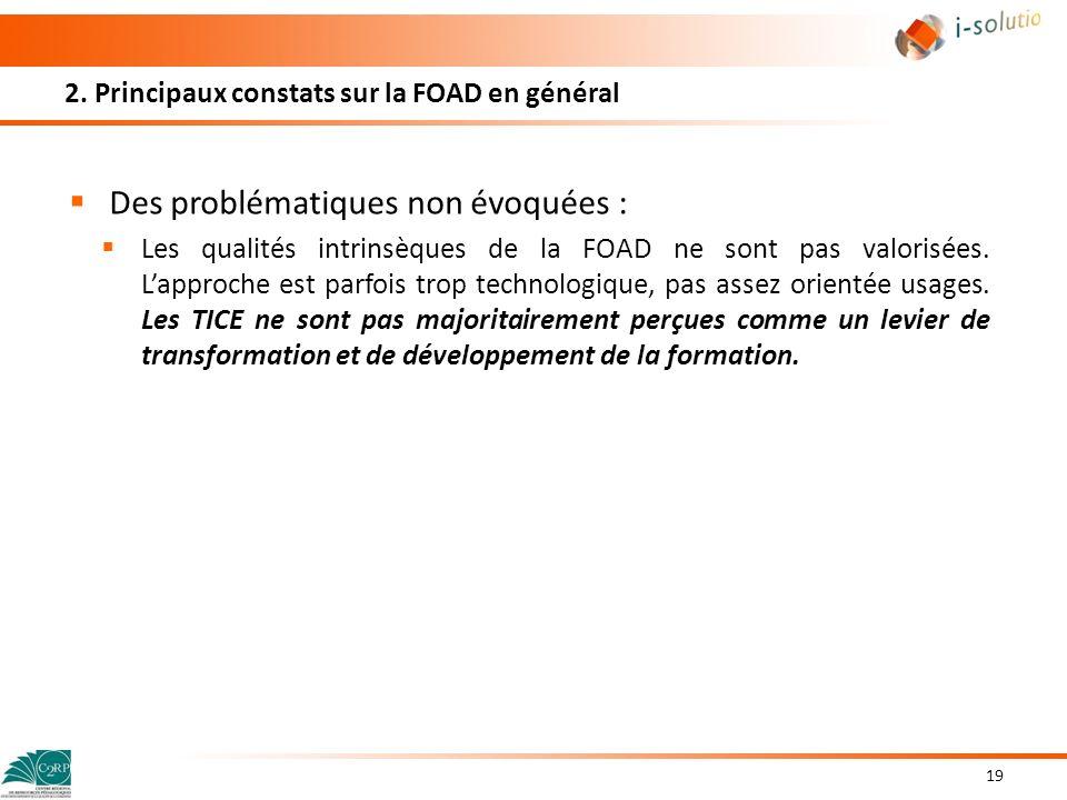 2. Principaux constats sur la FOAD en général Des problématiques non évoquées : Les qualités intrinsèques de la FOAD ne sont pas valorisées. Lapproche
