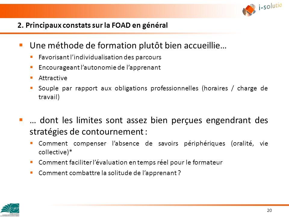 2. Principaux constats sur la FOAD en général Une méthode de formation plutôt bien accueillie… Favorisant lindividualisation des parcours Encourageant