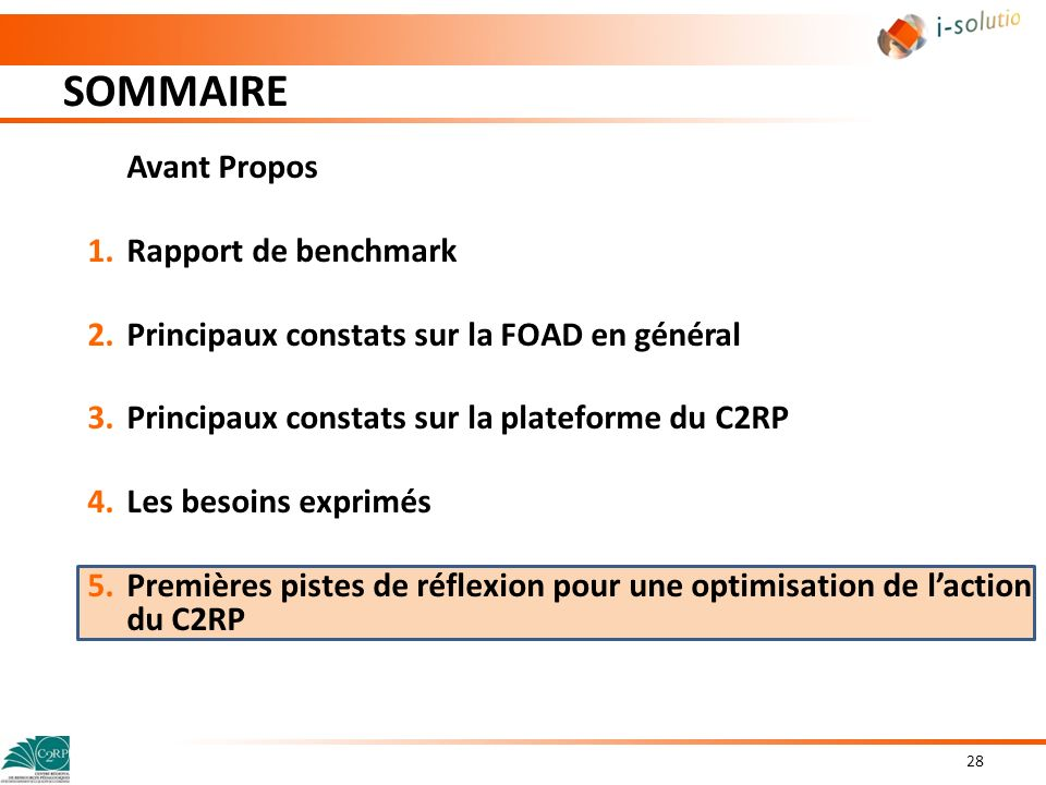SOMMAIRE 28 Avant Propos 1.Rapport de benchmark 2.Principaux constats sur la FOAD en général 3.Principaux constats sur la plateforme du C2RP 4.Les bes