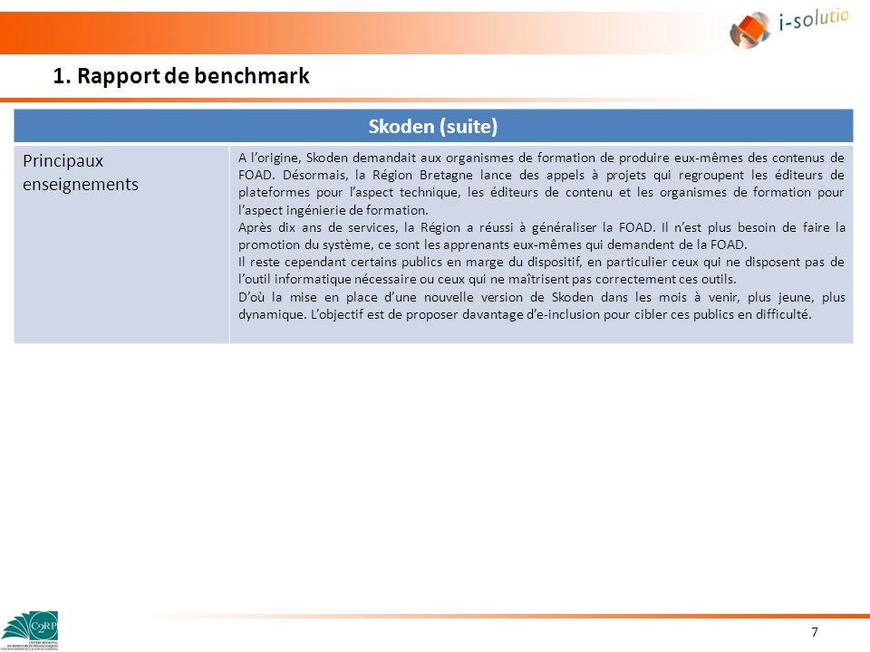 1. Rapport de benchmark 7 Skoden (suite) Principaux enseignements A lorigine, Skoden demandait aux organismes de formation de produire eux-mêmes des c