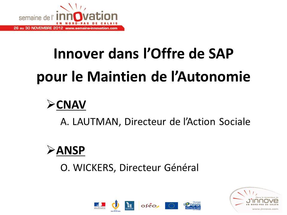 Innover dans lOffre de SAP pour le Maintien de lAutonomie CNAV A. LAUTMAN, Directeur de lAction Sociale ANSP O. WICKERS, Directeur Général