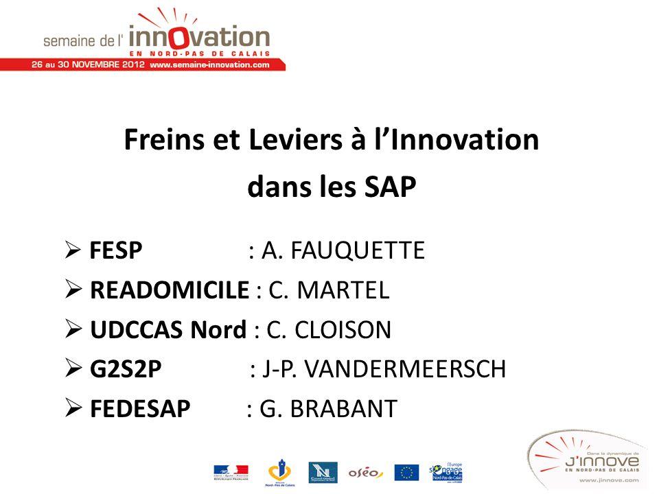 Freins et Leviers à lInnovation dans les SAP FESP : A. FAUQUETTE READOMICILE : C. MARTEL UDCCAS Nord : C. CLOISON G2S2P : J-P. VANDERMEERSCH FEDESAP :