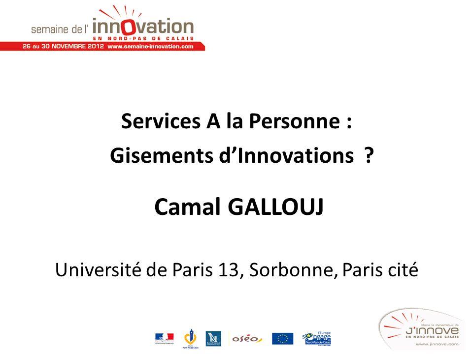 Services A la Personne : Gisements dInnovations ? Camal GALLOUJ Université de Paris 13, Sorbonne, Paris cité