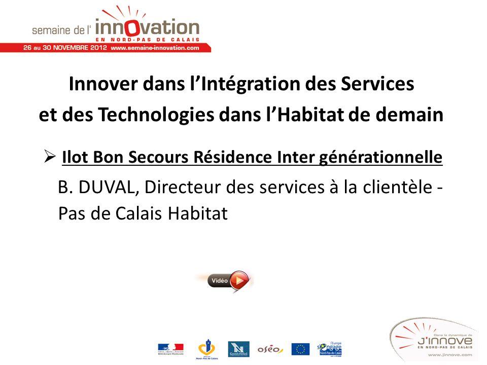 Innover dans lIntégration des Services et des Technologies dans lHabitat de demain Ilot Bon Secours Résidence Inter générationnelle B. DUVAL, Directeu