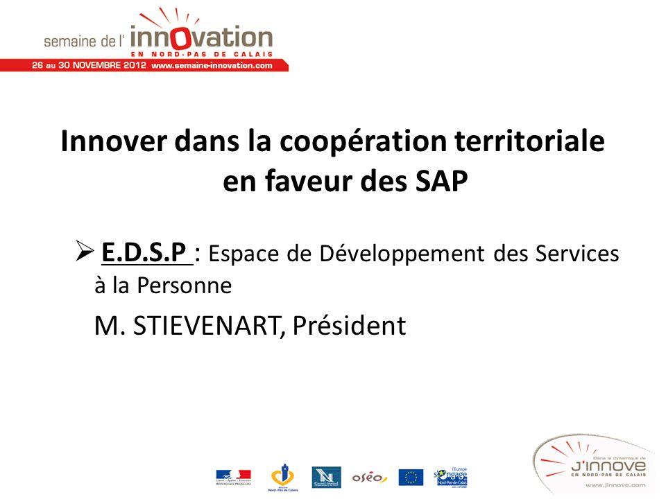 Innover dans la coopération territoriale en faveur des SAP E.D.S.P : Espace de Développement des Services à la Personne M. STIEVENART, Président