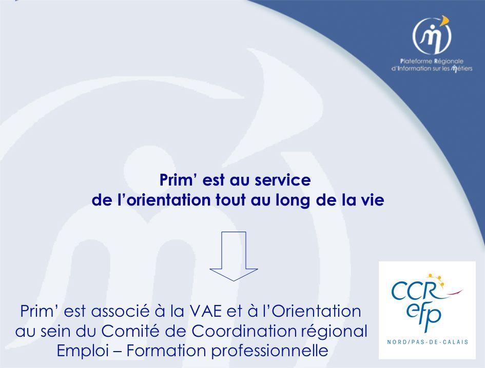 Prim est associé à la VAE et à lOrientation au sein du Comité de Coordination régional Emploi – Formation professionnelle Prim est au service de lorientation tout au long de la vie