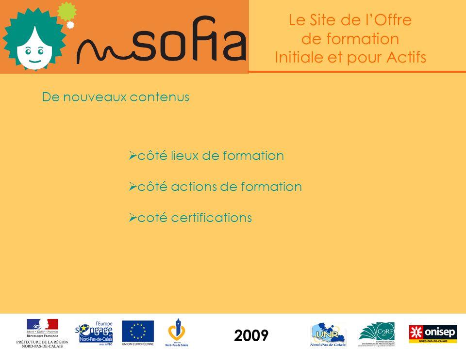 Le Site de lOffre de formation Initiale et pour Actifs 2009 De nouveaux contenus côté lieux de formation côté actions de formation coté certifications