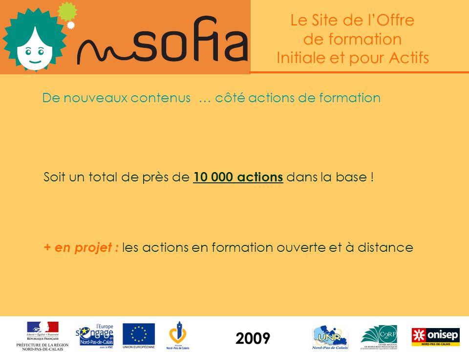 Le Site de lOffre de formation Initiale et pour Actifs 2009 Près de 2500 actions de formation à destination des demandeurs demploi 1500 actions du Pro