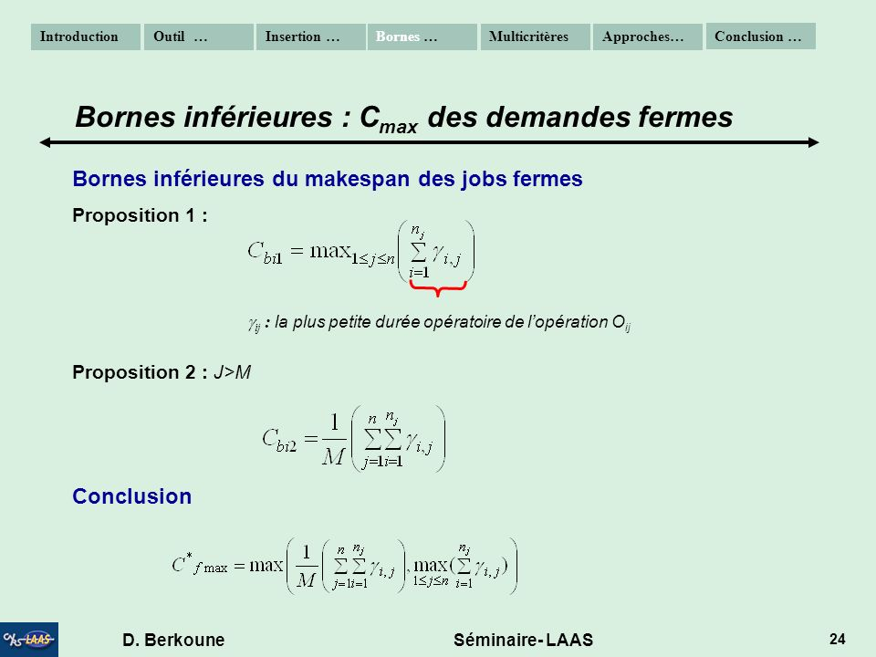 D. Berkoune Séminaire- LAAS 24 Bornes inférieures du makespan des jobs fermes Proposition 1 : ij : la plus petite durée opératoire de lopération O ij