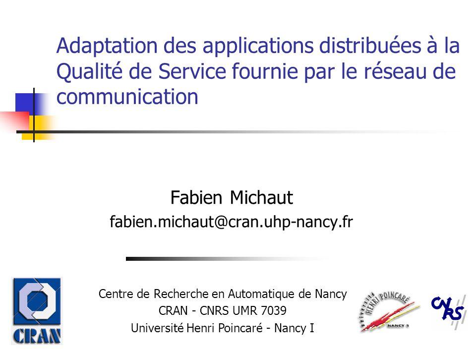 Adaptation des applications distribuées à la Qualité de Service fournie par le réseau de communication Fabien Michaut fabien.michaut@cran.uhp-nancy.fr
