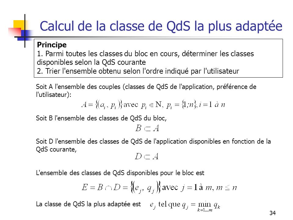 34 Calcul de la classe de QdS la plus adaptée Principe 1. Parmi toutes les classes du bloc en cours, déterminer les classes disponibles selon la QdS c