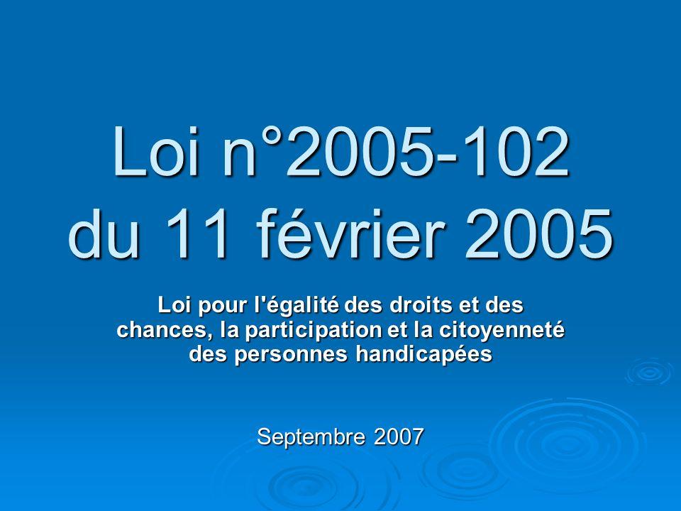 Loi n°2005-102 du 11 février 2005 Loi pour l'égalité des droits et des chances, la participation et la citoyenneté des personnes handicapées Septembre