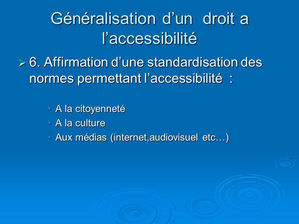 Généralisation dun droit a laccessibilité 6. Affirmation dune standardisation des normes permettant laccessibilité : 6. Affirmation dune standardisati