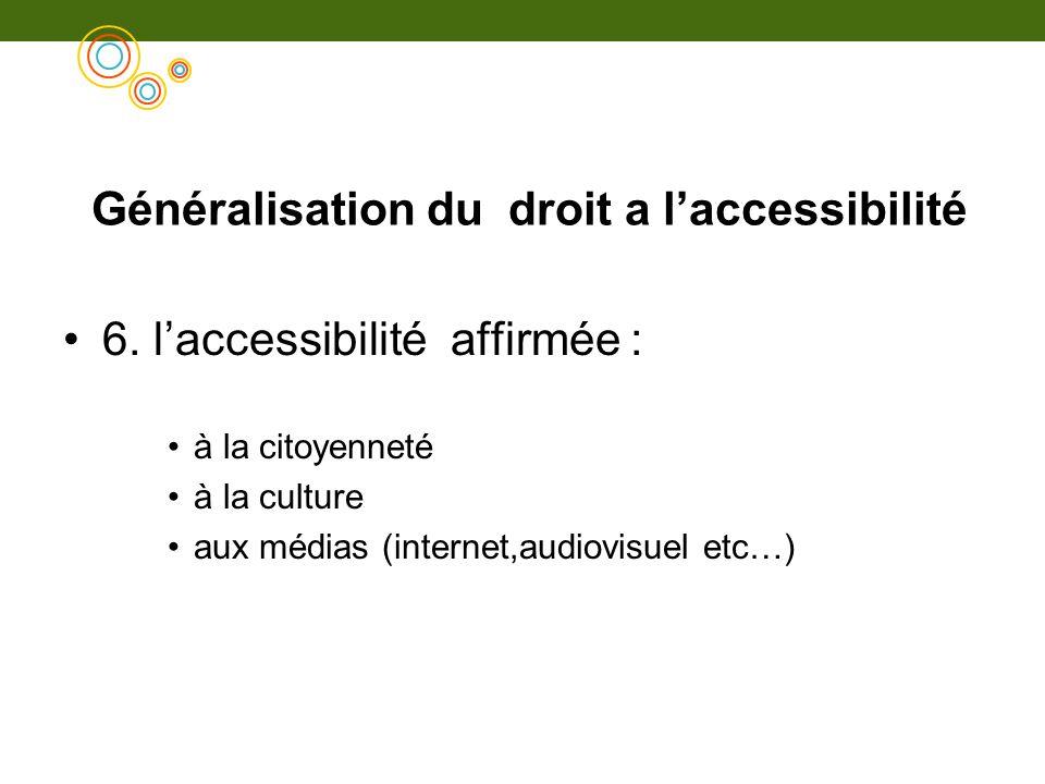 Généralisation du droit a laccessibilité 6. laccessibilité affirmée : à la citoyenneté à la culture aux médias (internet,audiovisuel etc…)